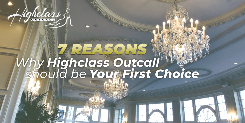 7 reasons why highclass outcall should be your choice for premium escort